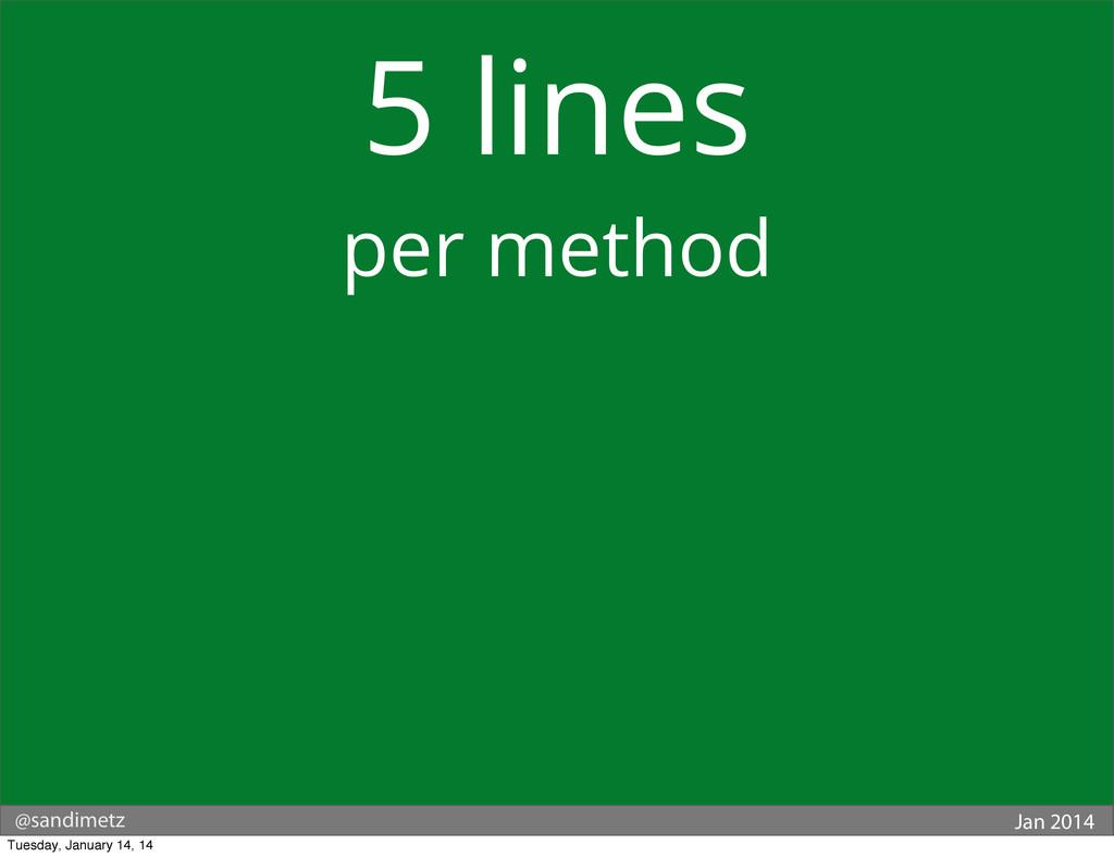 @sandimetz Jan 2014 5 lines per method Tuesday,...