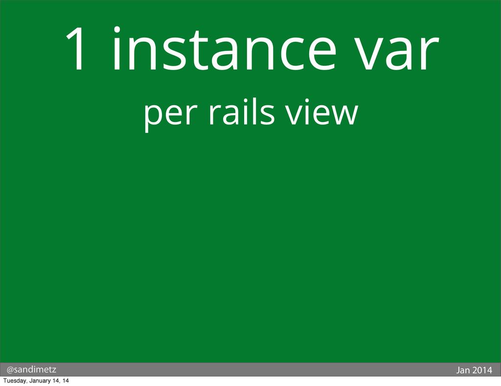 @sandimetz Jan 2014 1 instance var per rails vi...