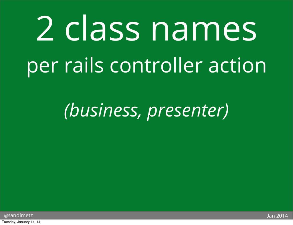 @sandimetz Jan 2014 2 class names per rails con...