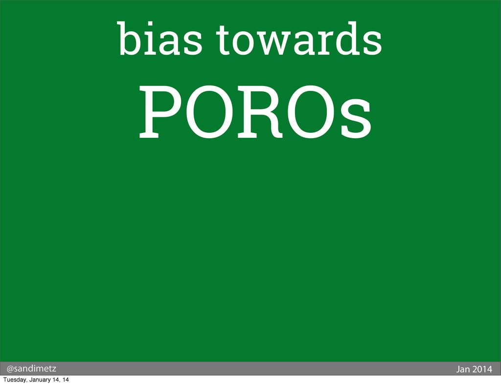 @sandimetz Jan 2014 bias towards POROs Tuesday,...