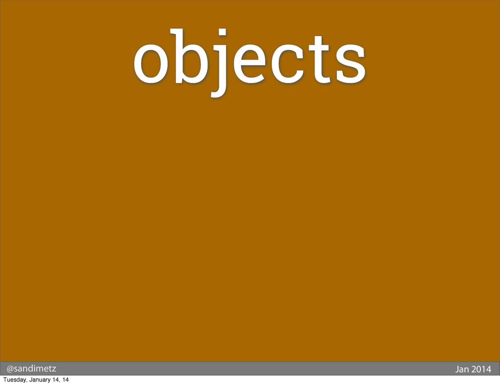 @sandimetz Jan 2014 objects Tuesday, January 14...