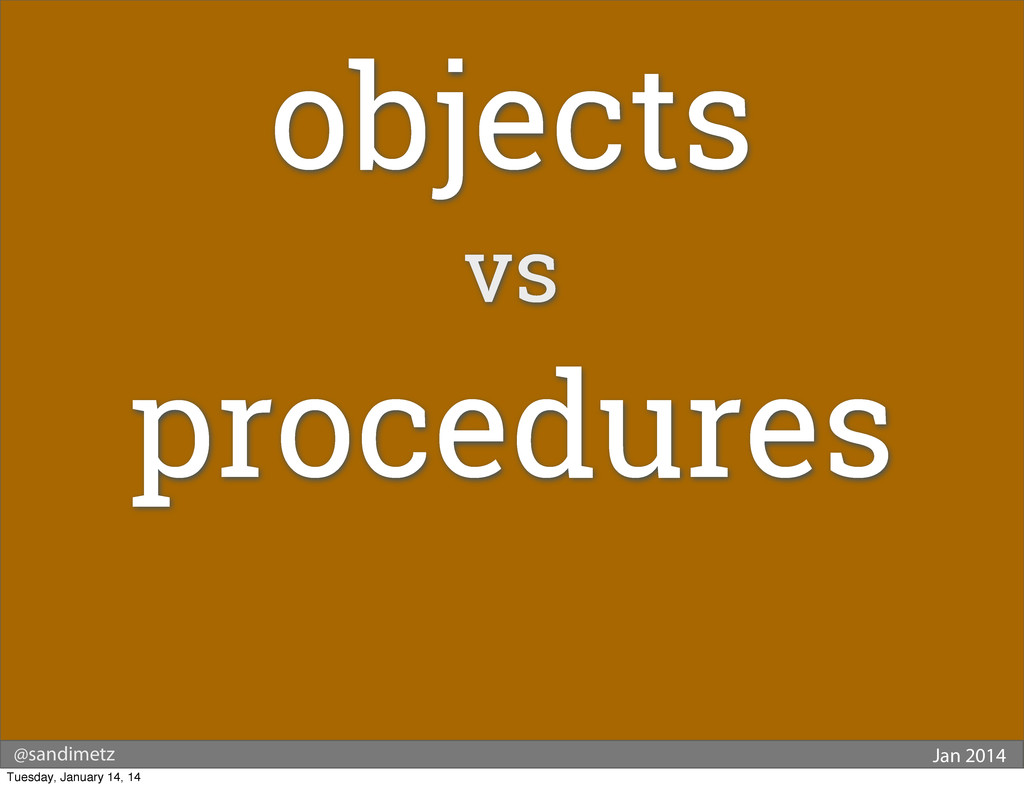@sandimetz Jan 2014 objects vs procedures Tuesd...