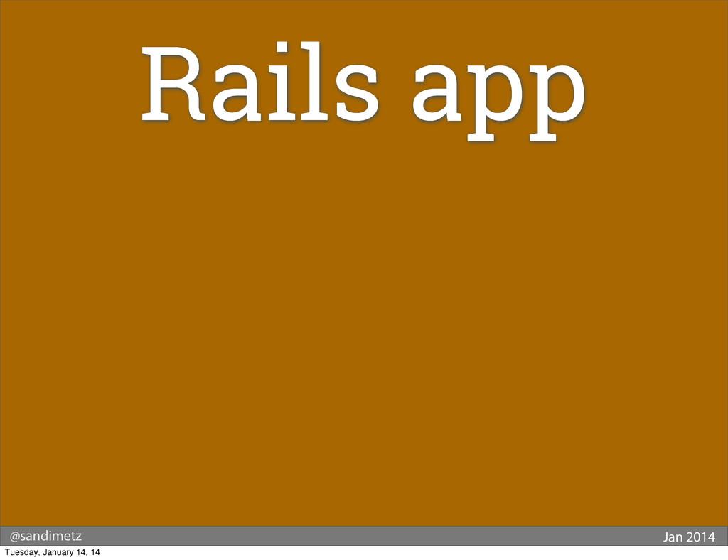 @sandimetz Jan 2014 Rails app Tuesday, January ...