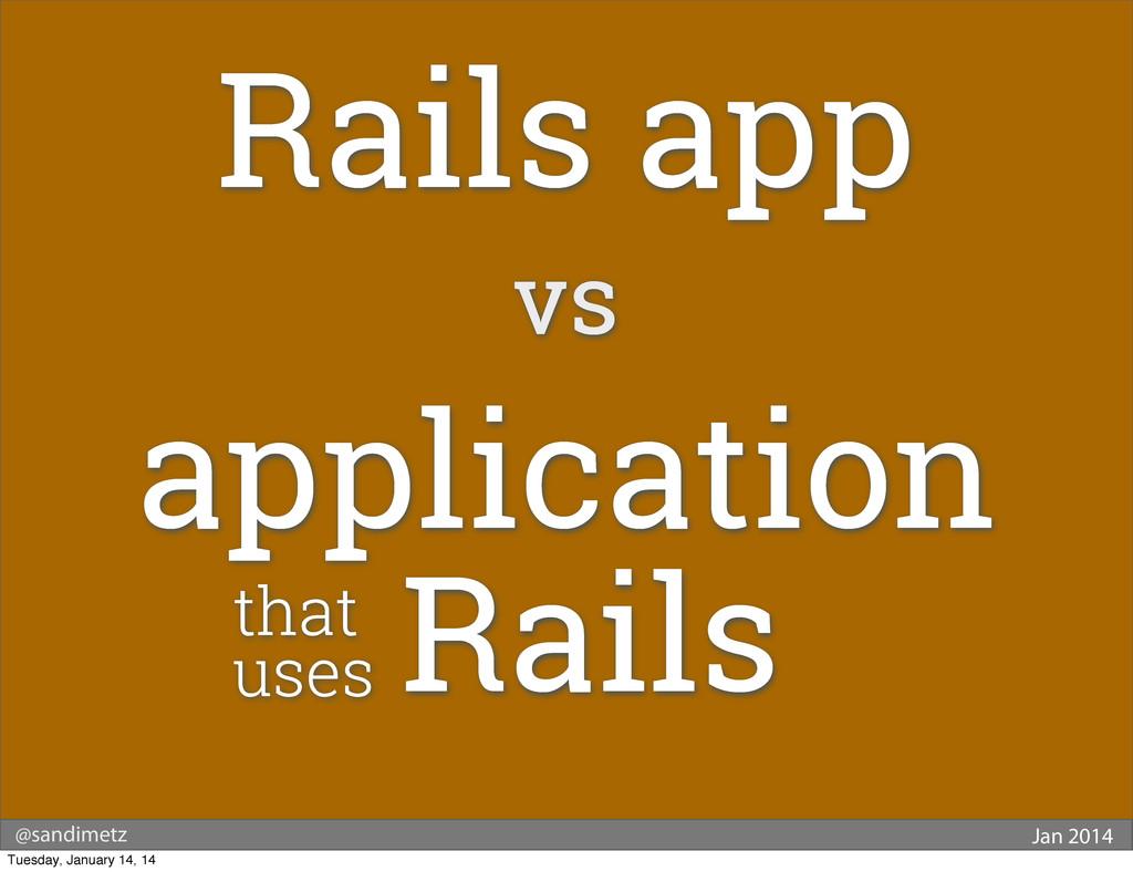 @sandimetz Jan 2014 Rails app vs application th...