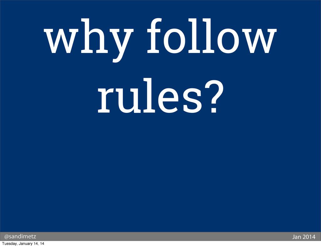 @sandimetz Jan 2014 why follow rules? Tuesday, ...