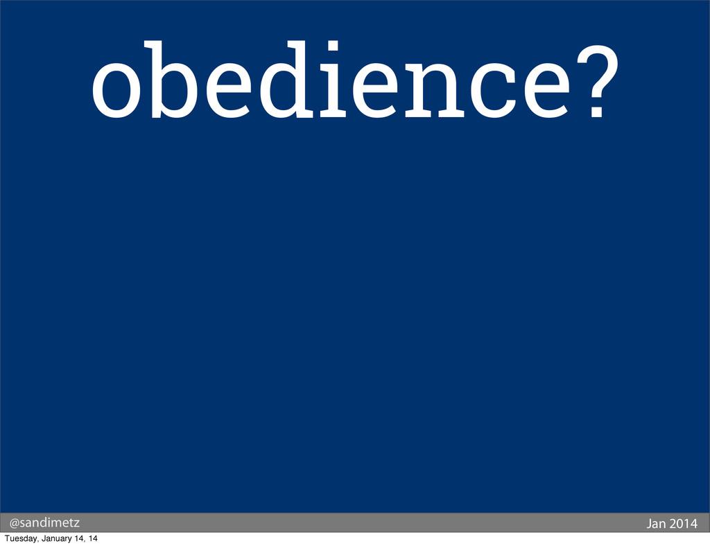 @sandimetz Jan 2014 obedience? Tuesday, January...