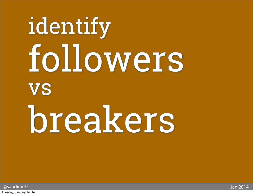 @sandimetz Jan 2014 identify followers vs break...