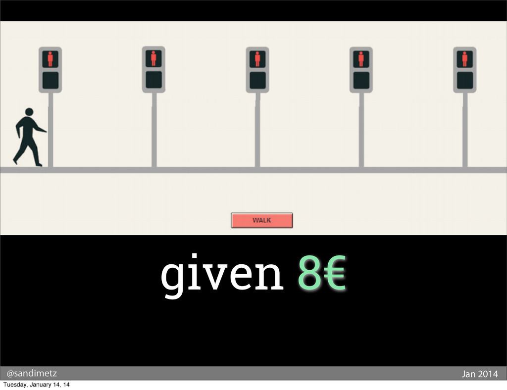 @sandimetz Jan 2014 given 8€ Tuesday, January 1...