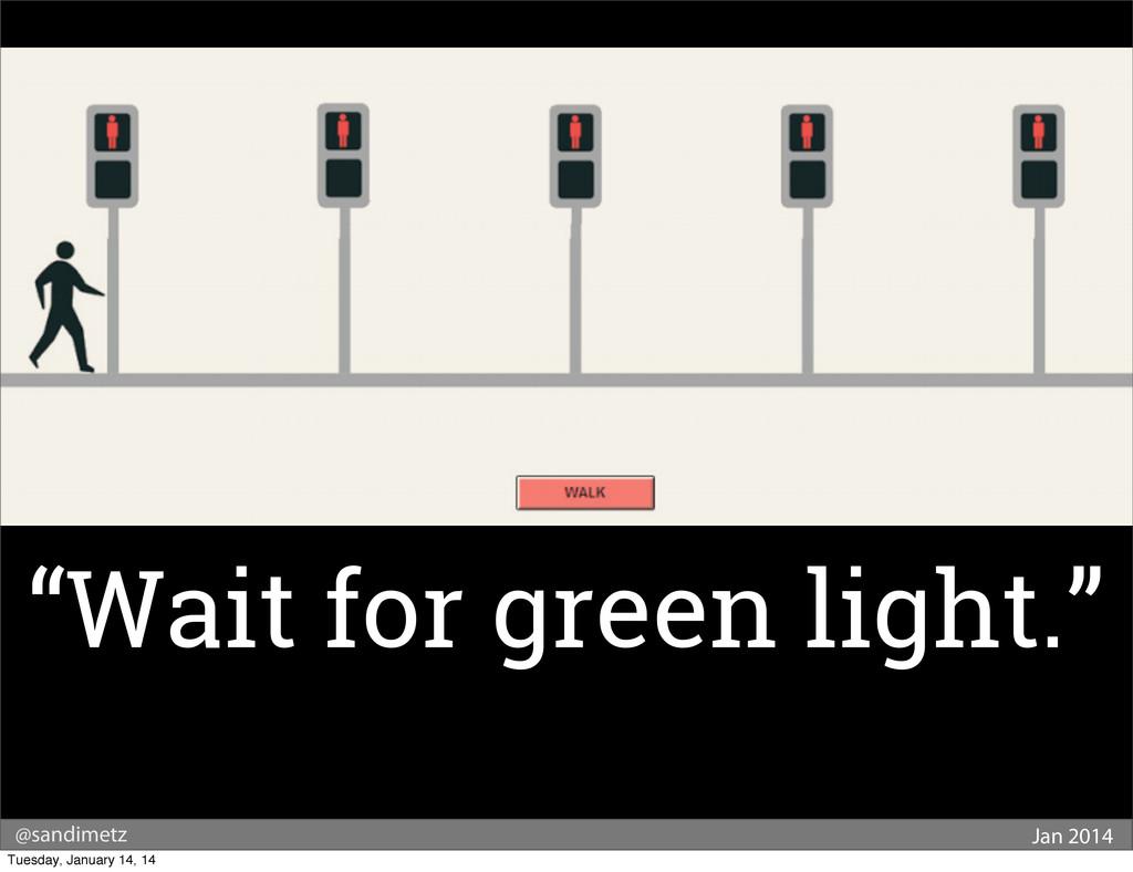 """@sandimetz Jan 2014 """"Wait for green light."""" Tue..."""