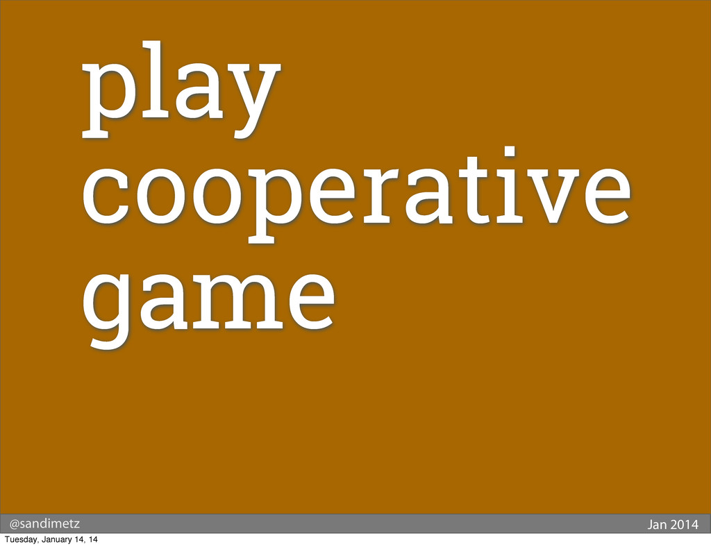@sandimetz Jan 2014 play cooperative game Tuesd...