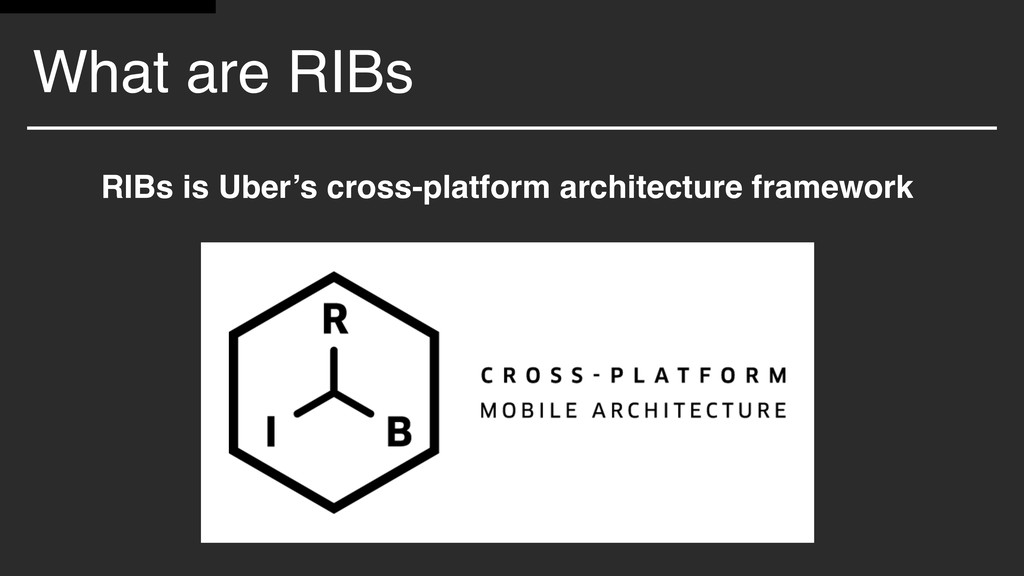 What are RIBs RIBs is Uber's cross-platform arc...