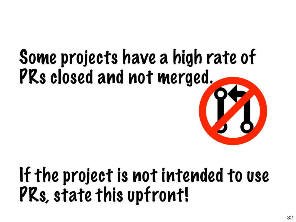 32 Some projects have a high rate of PRs closed...