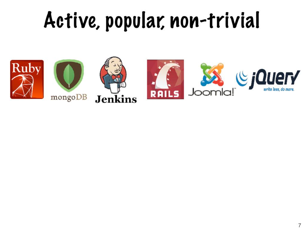 Active, popular, non-trivial 7