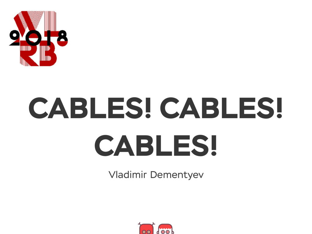 CABLES! CABLES! CABLES! Vladimir Dementyev
