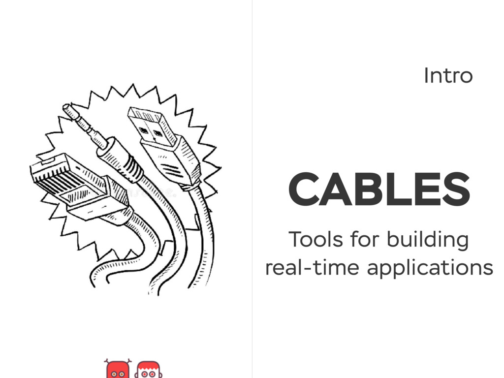 CABLES Tools for building real-time application...