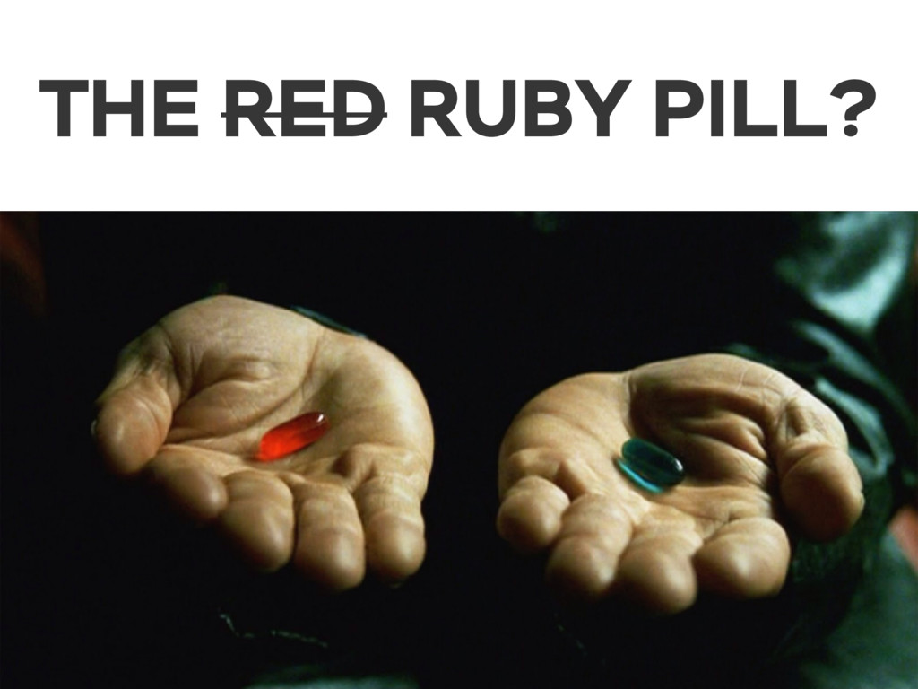THE RED RUBY PILL?