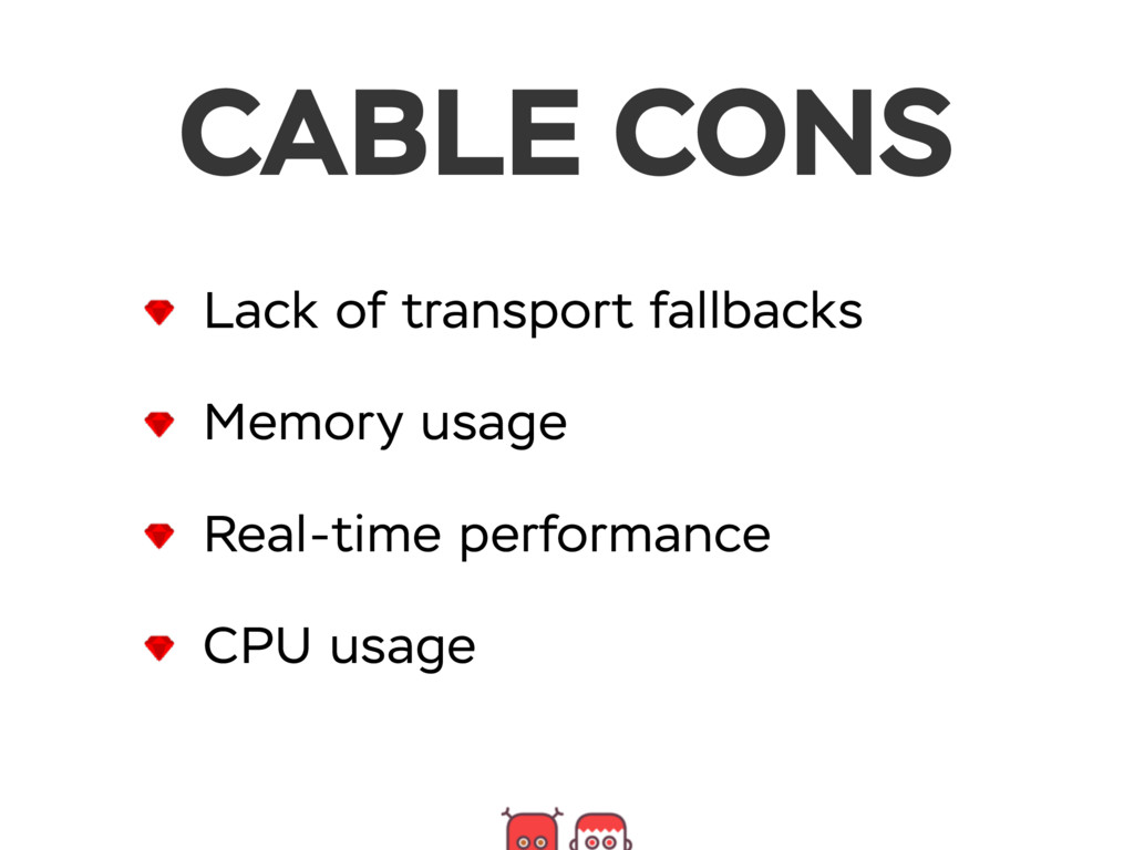 CABLE CONS Lack of transport fallbacks Memory u...