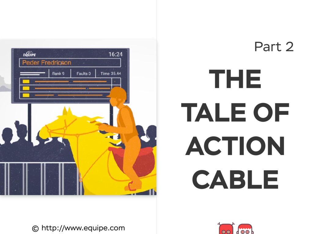 Part 2 THE TALE OF ACTION CABLE © http://www.eq...