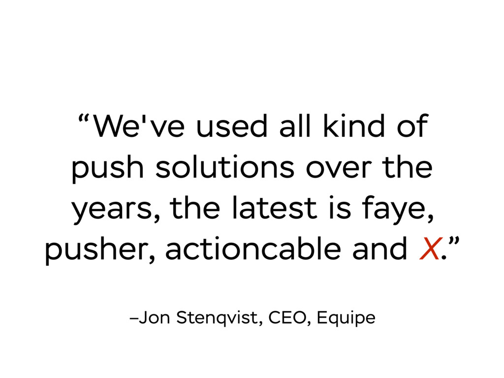 "–Jon Stenqvist, CEO, Equipe ""We've used all kin..."