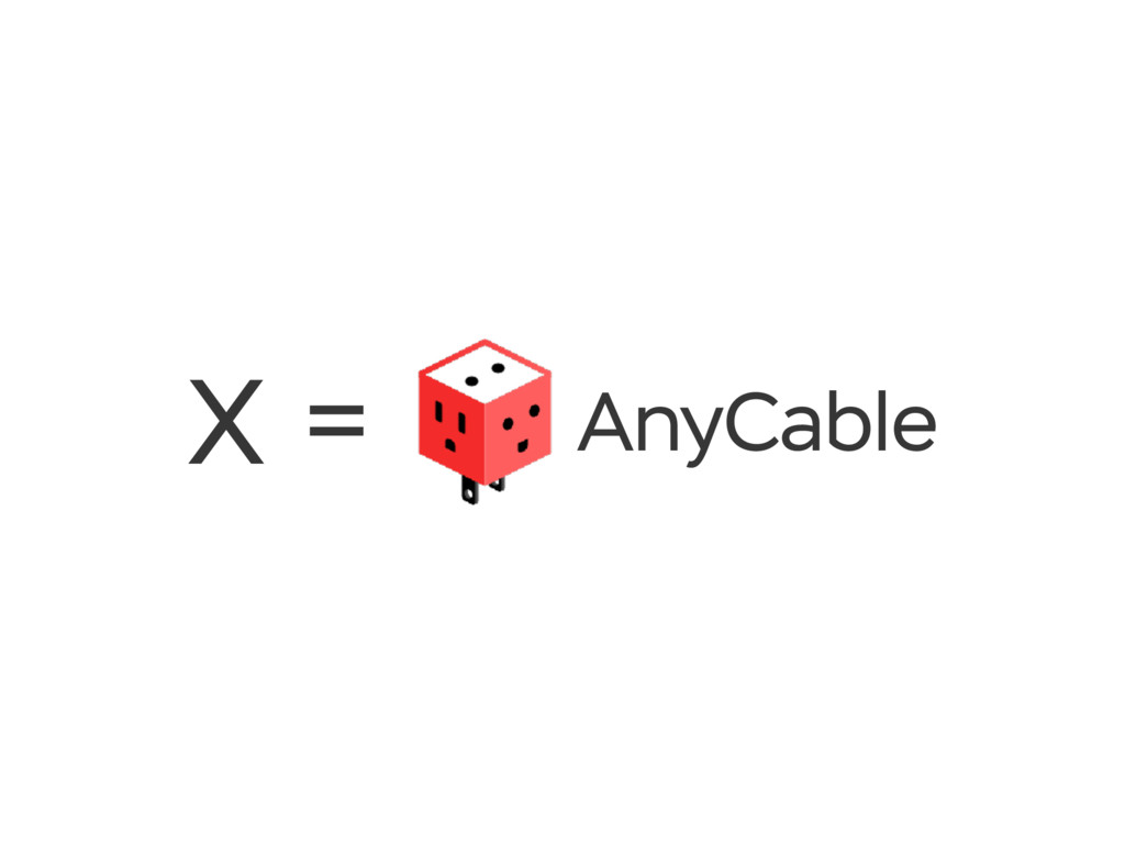 X = AnyCable