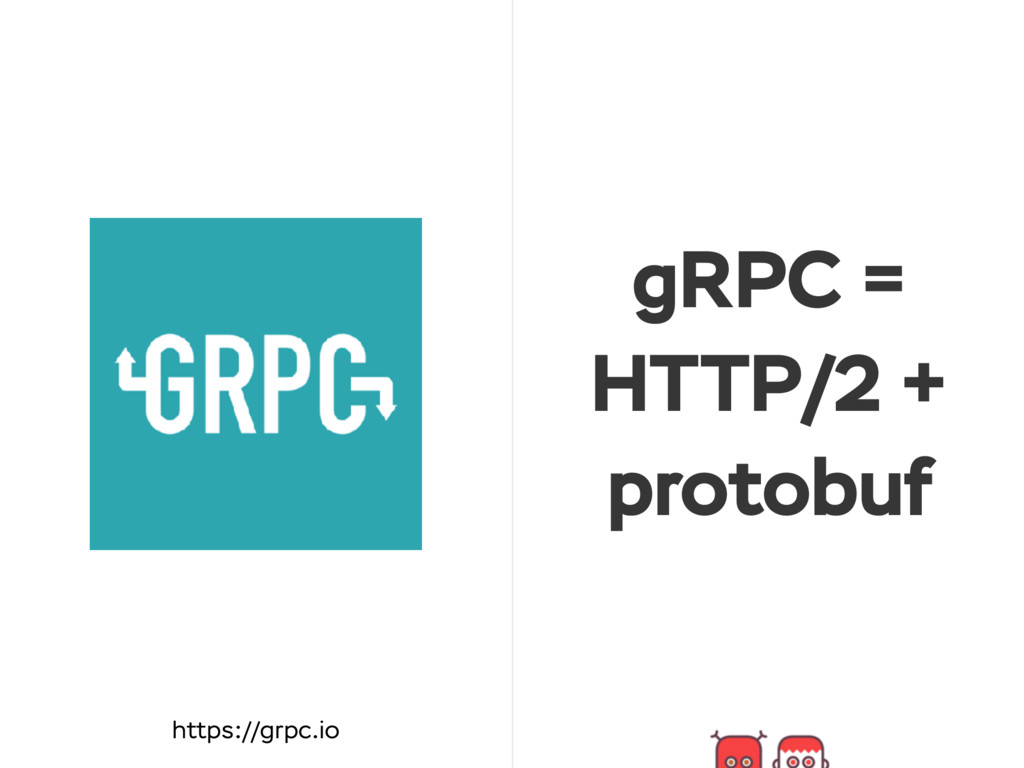 gRPC = HTTP/2 + protobuf https://grpc.io