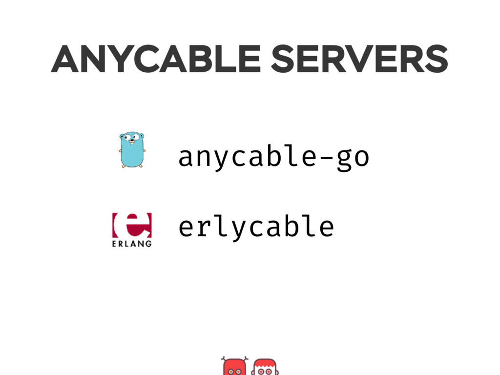 ANYCABLE SERVERS anycable-go erlycable