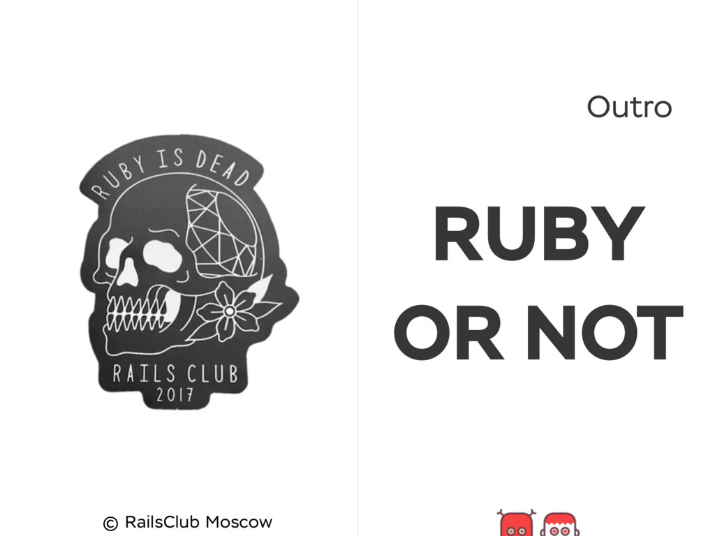 Outro RUBY OR NOT © RailsClub Moscow