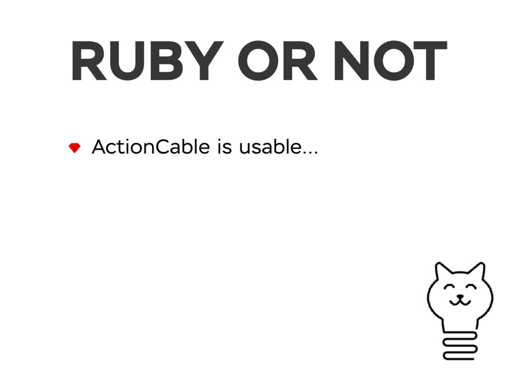 ActionCable is usable… RUBY OR NOT