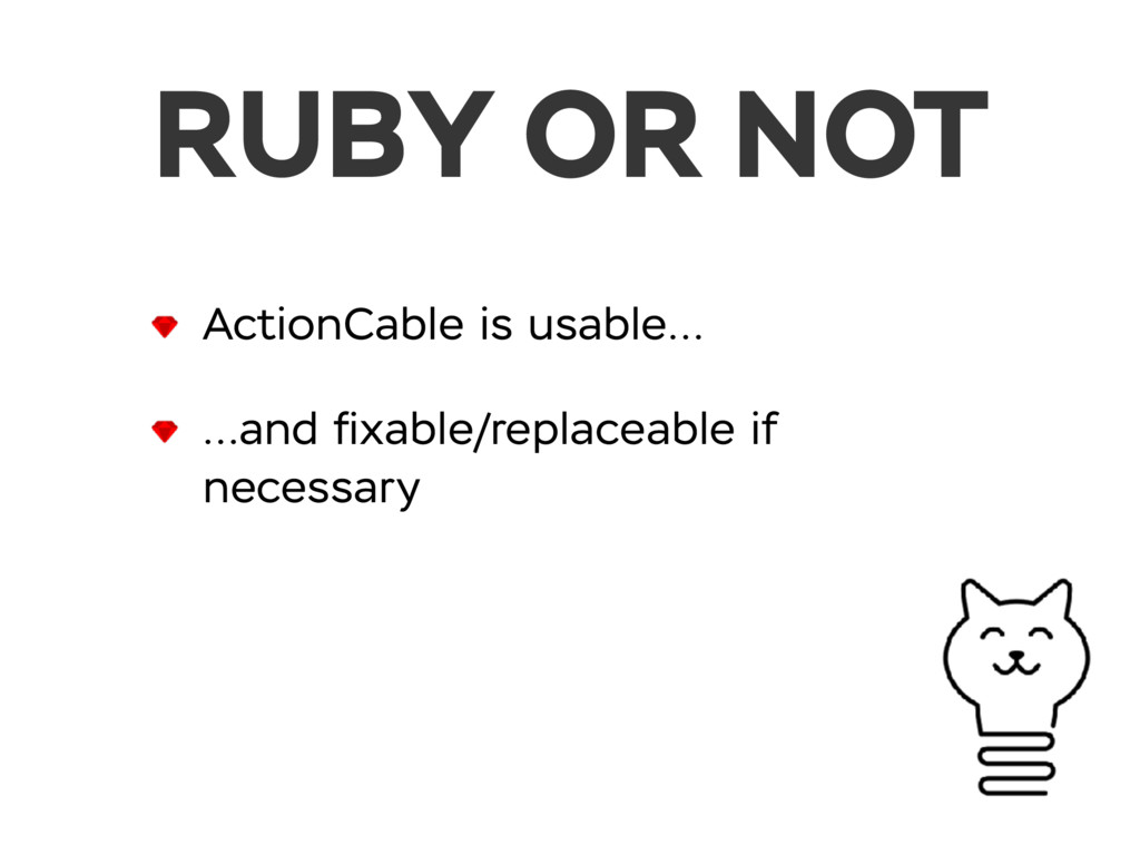 ActionCable is usable… …and fixable/replaceable ...
