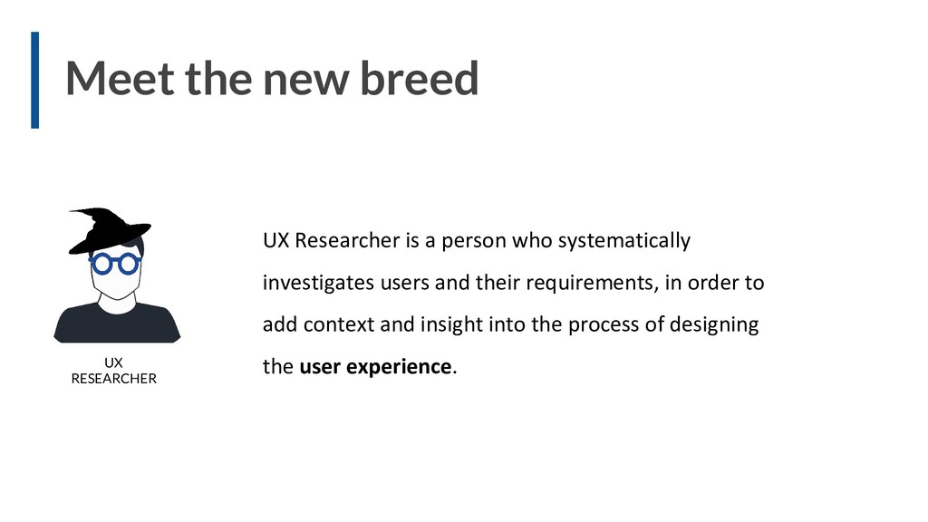 Meet the new breed UX Researcher is a person wh...