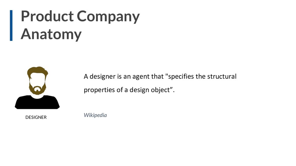 Product Company Anatomy A designer is an agent ...