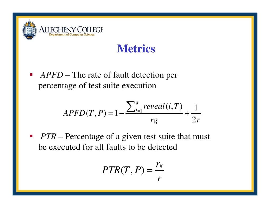 Metrics ƒ APFD – The rate of fault detection pe...