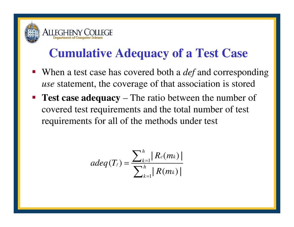 Cumulative Adequacy of a Test Case ƒ When a tes...