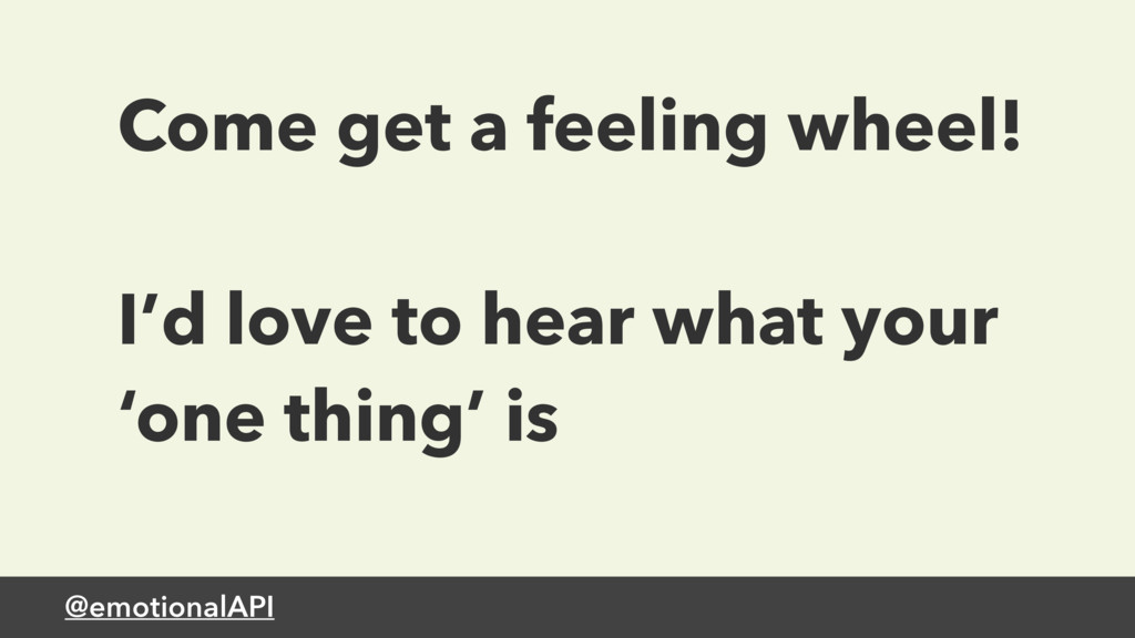@emotionalAPI Come get a feeling wheel! I'd lov...