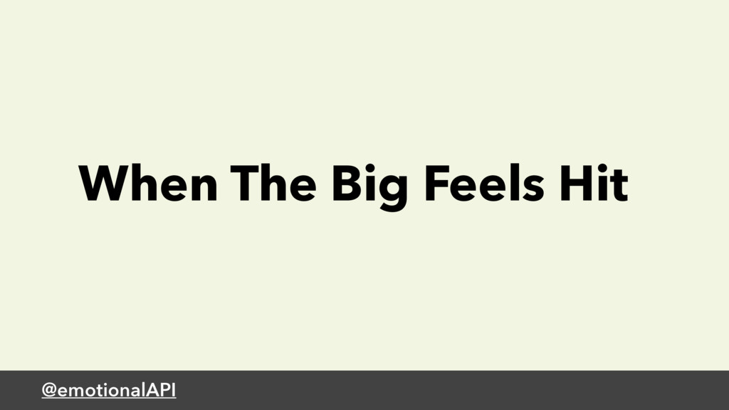 When The Big Feels Hit @emotionalAPI