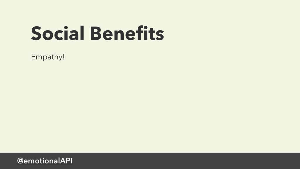 @emotionalAPI Empathy! Social Benefits