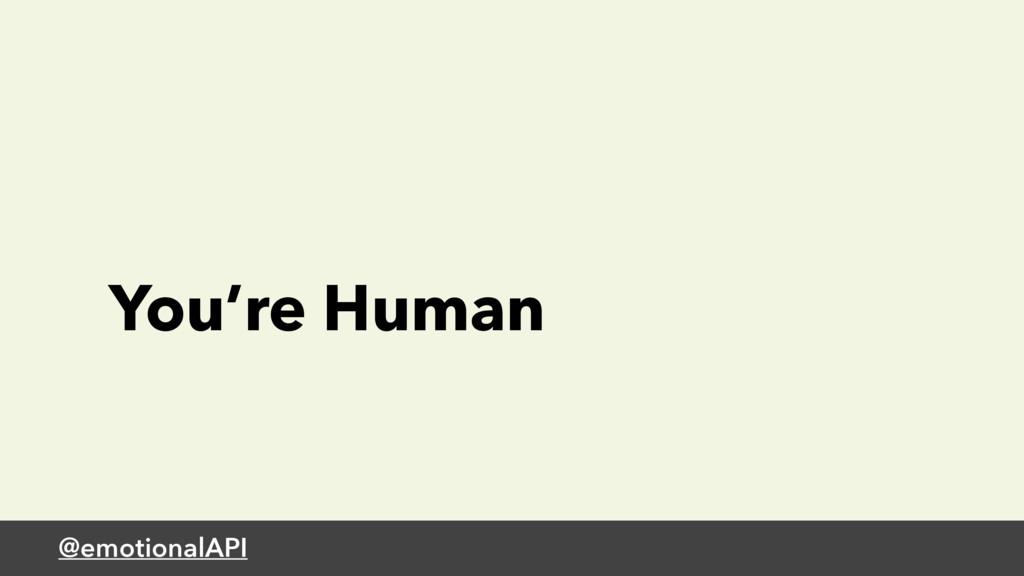@emotionalAPI You're Human