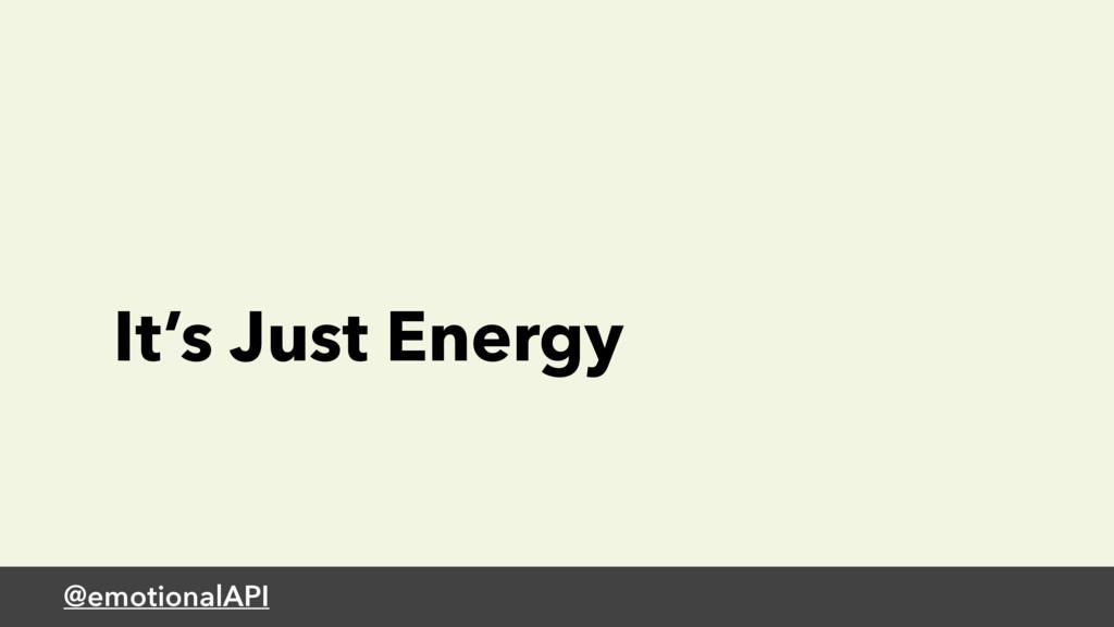 @emotionalAPI It's Just Energy