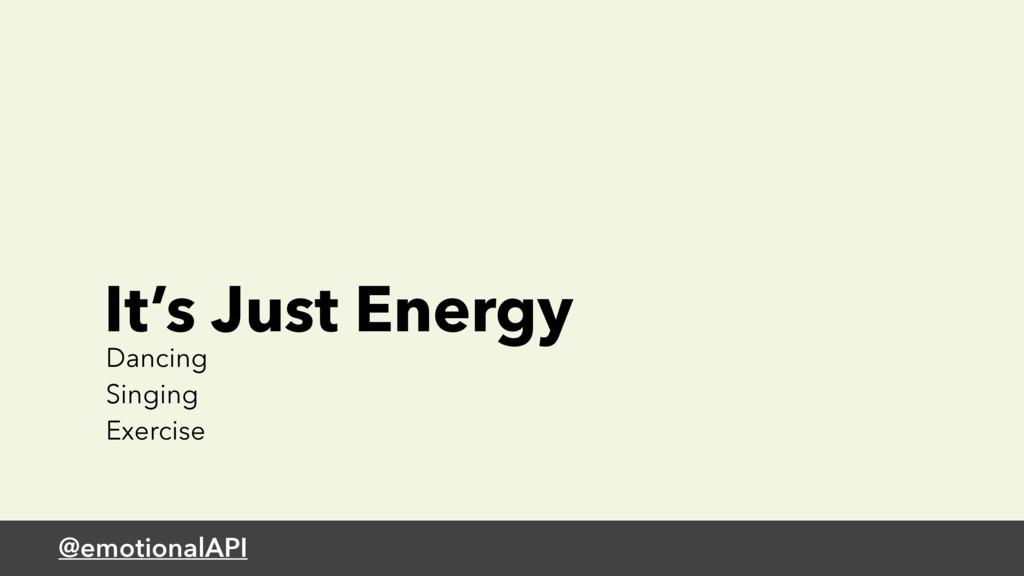 @emotionalAPI It's Just Energy Dancing Singing ...