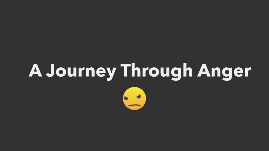 A Journey Through Anger