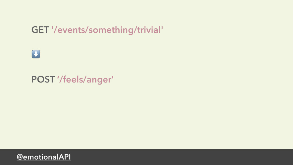 @emotionalAPI GET '/events/something/trivial' ⬇...