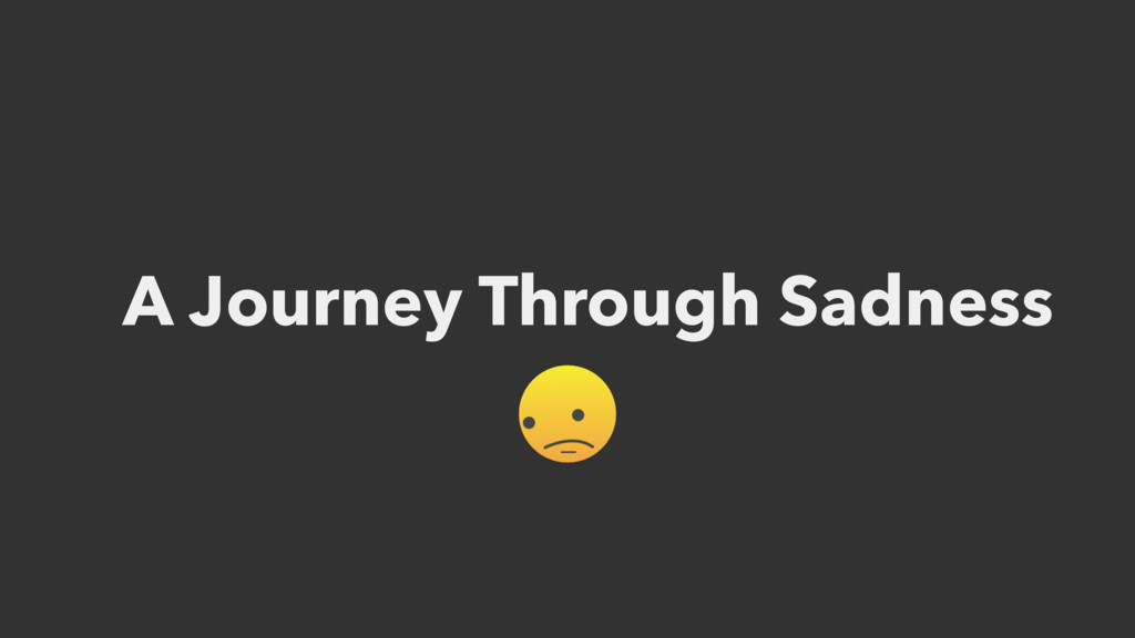 A Journey Through Sadness