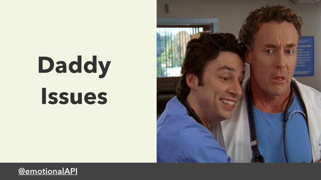 @emotionalAPI Daddy Issues
