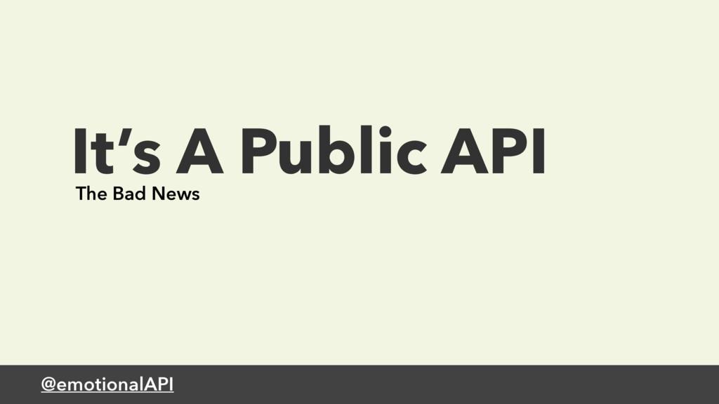 @emotionalAPI It's A Public API The Bad News
