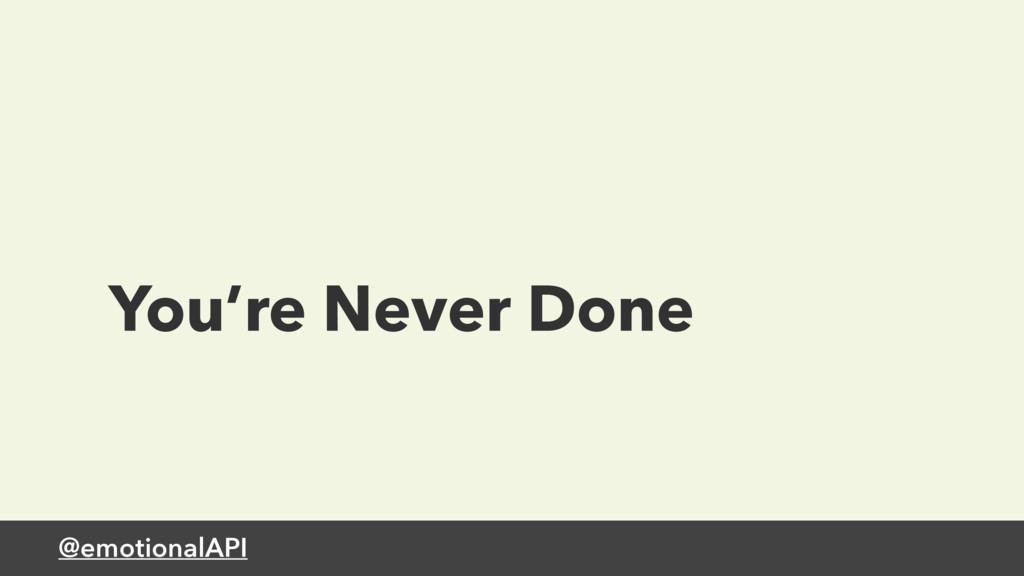 @emotionalAPI You're Never Done