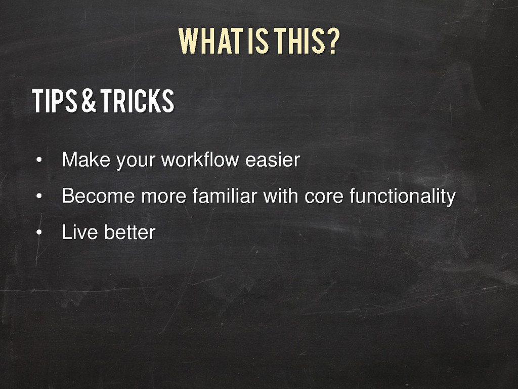 What is this? Tips & Tricks • Make your workflo...