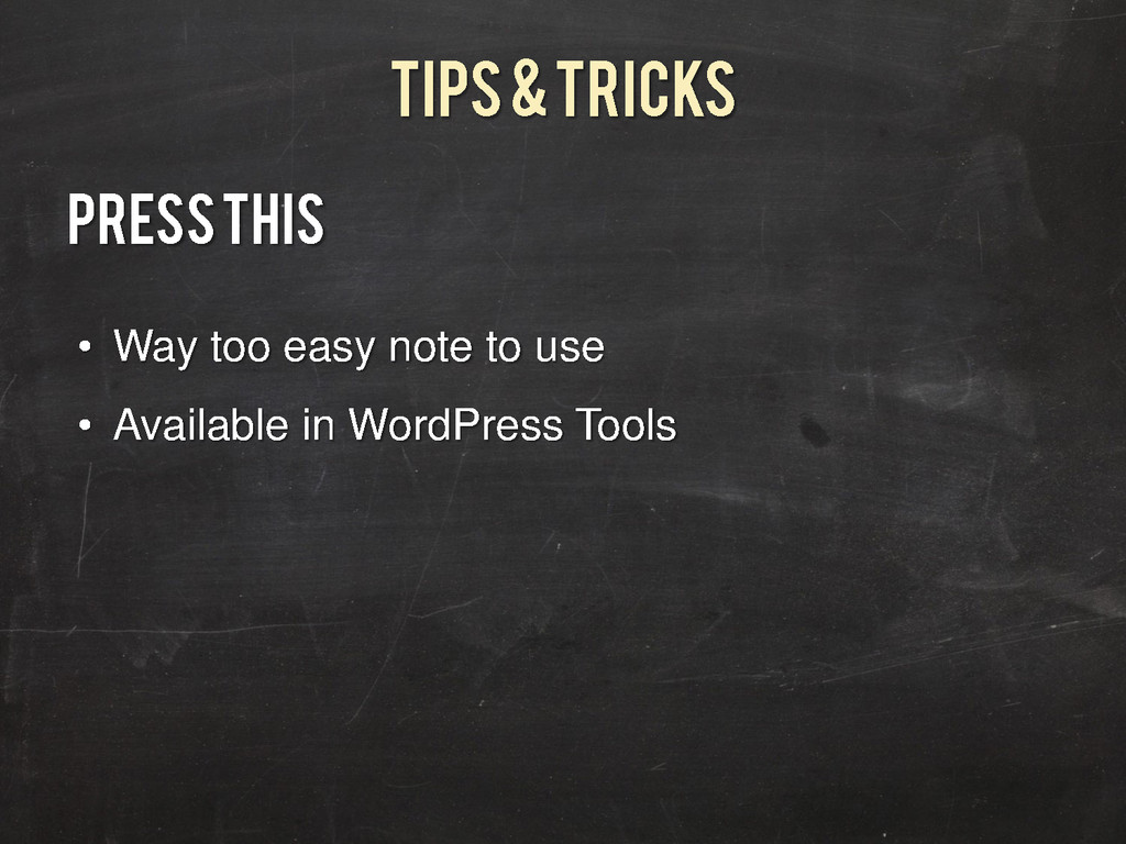 Tips & Tricks PRESS THIS • Way too easy note to...