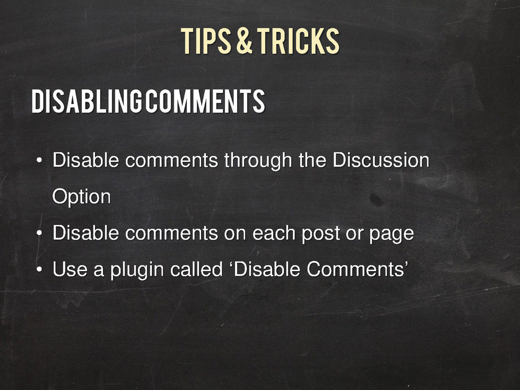 Tips & Tricks Disabling Comments • Disable comm...