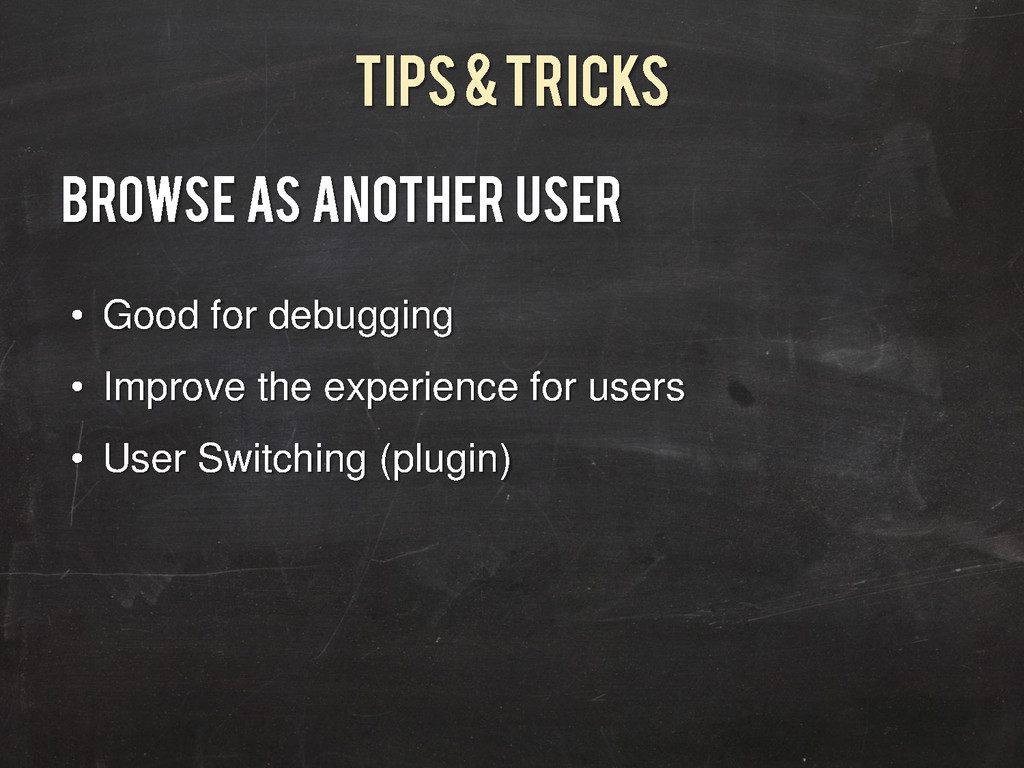 Tips & Tricks Browse AS Another User • Good for...