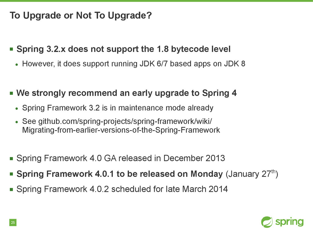 25 To Upgrade or Not To Upgrade? ■ Spring 3.2.x...